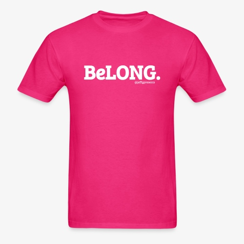 BeLONG. @jeffgpresents - Men's T-Shirt