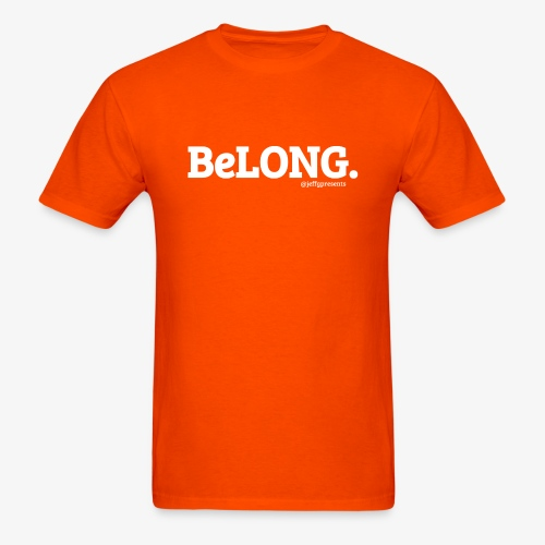 BeLONG. @jeffgpresents - Men's T-Shirt