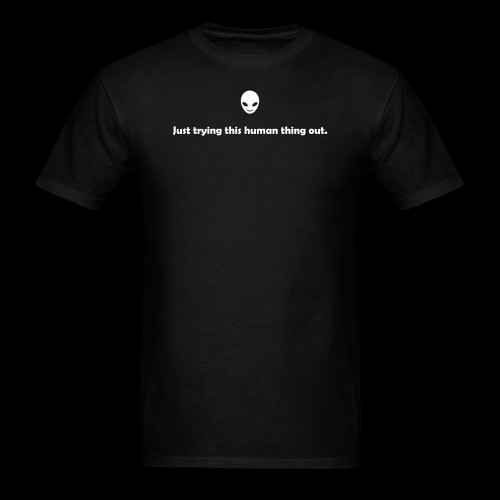 Just trying this human thing out - Men's T-Shirt