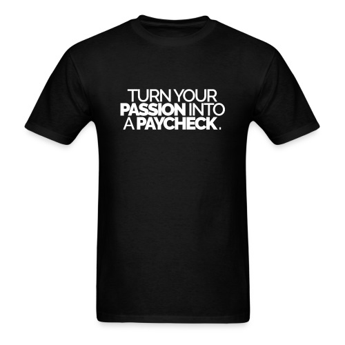 Turn Your Passion Into A Paycheck - Men's T-Shirt