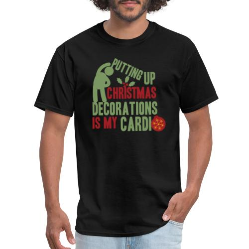 Putting up christmas decorations is my cardio - Men's T-Shirt