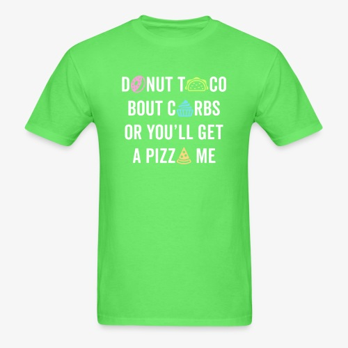 Donut Taco Bout Carbs Or You'll Get A Pizza Me v1 - Men's T-Shirt