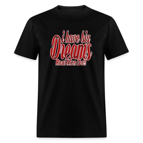 real men dream big - Men's T-Shirt