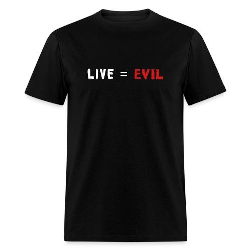 Live = Evil - Men's T-Shirt
