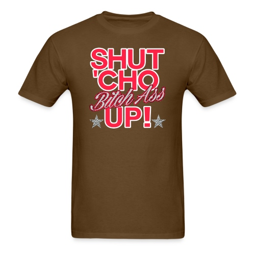 shut cho bitch ass up 2 - Men's T-Shirt