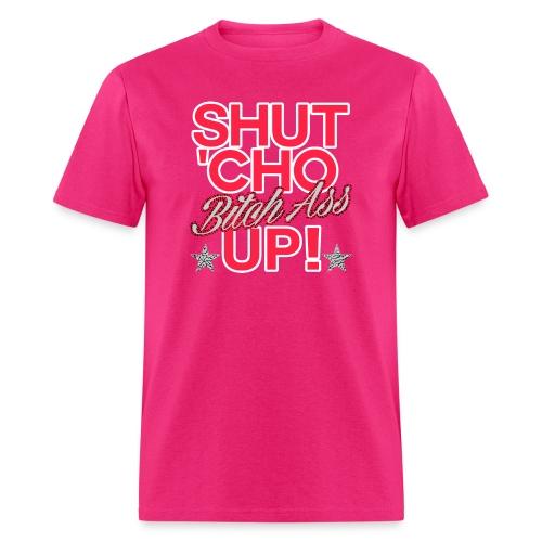 shut cho bitch ass up 2 - Men's T-Shirt