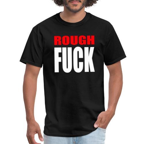ROUGH FUCK - No. 001 - Men's T-Shirt