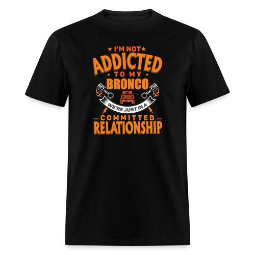 I'M Not Addicted To My Bronco T-shirt - Men's T-Shirt