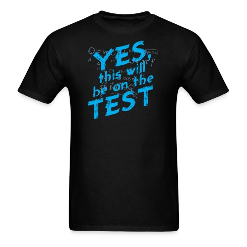 Yes This Will Be on the Test - Men's T-Shirt