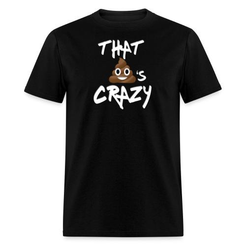 That Sh*t's crazy - Men's T-Shirt