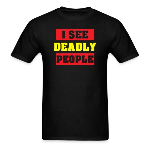 I SEE DEADLY PEOPLE - Men's T-Shirt