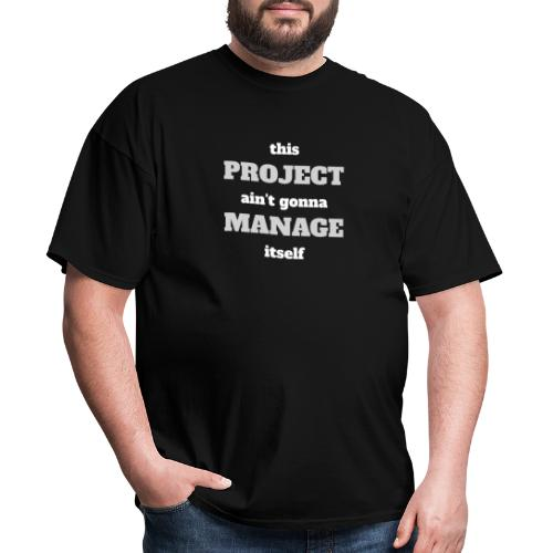 This Project Ain't Gonna Manage Itself - Men's T-Shirt