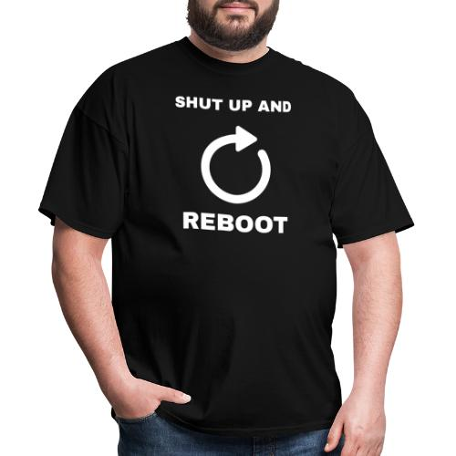 Shut Up And Reboot - Men's T-Shirt