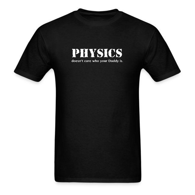 Physics doesn't care who your Daddy is.