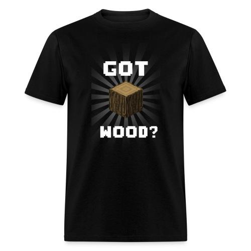 Got Wood? - Men's T-Shirt