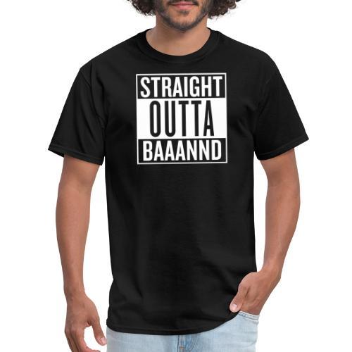 Straight Outta Baaannd - Men's T-Shirt