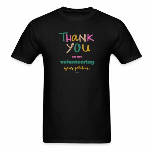 Thank you for not volunteering your politics - Men's T-Shirt