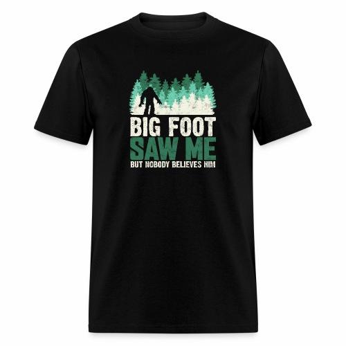 BIG FOOT SAW ME BUT NOBODY BELIEVES HIM - Men's T-Shirt