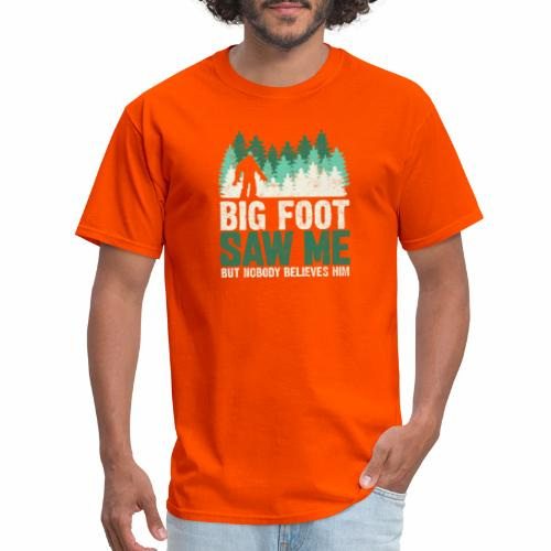 BIG FOOT SAW ME BUT NOBODY BELIEVES HIM - Men's T-Shirt