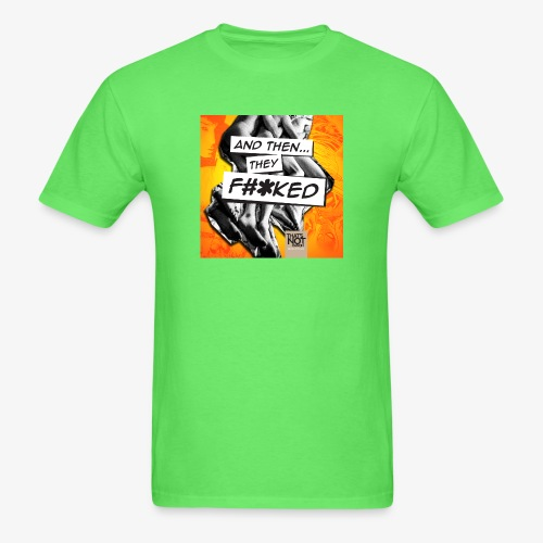 And Then They FKED Cover - Men's T-Shirt