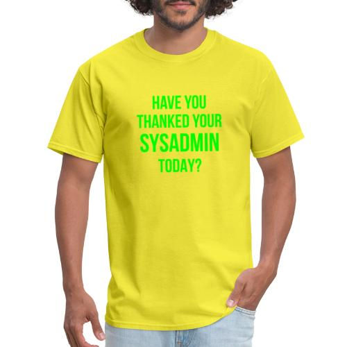 Have You Thanked Your Sysadmin Today? - Men's T-Shirt