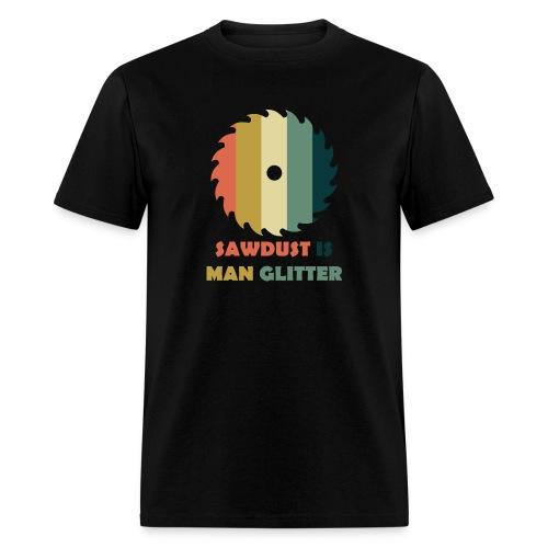 Sawdust Is Man Glitter - Men's T-Shirt