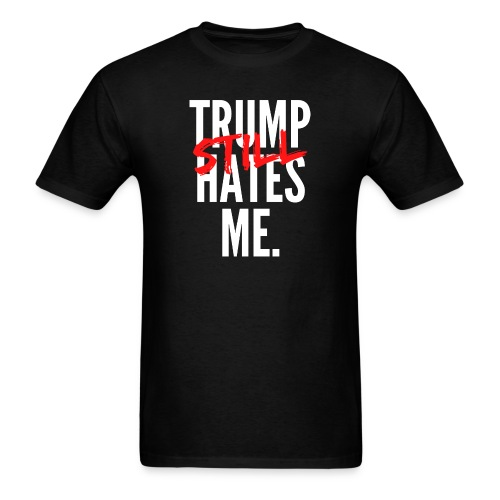 TRUMP Still HATES ME - Men's T-Shirt