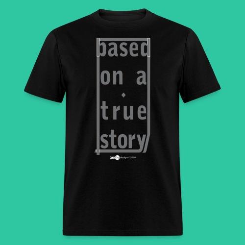 True Story grey2 - Men's T-Shirt