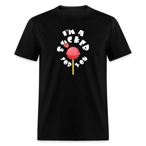 Im A Sucker For You - Men's T-Shirt