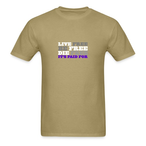 LiveFree BeFree DieFree | It's Paid For - Men's T-Shirt