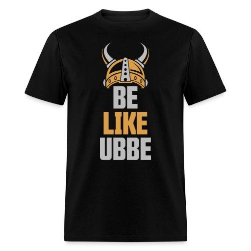 BE LIKE UBBE - Men's T-Shirt