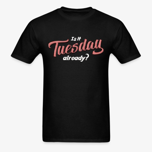 Is It Tuesday Already? - subscribers - Men's T-Shirt