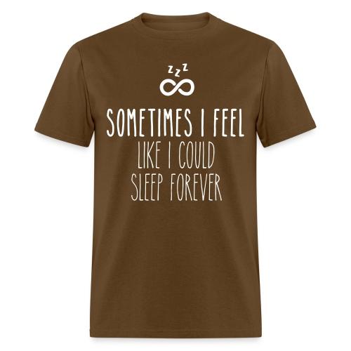 Sometimes I feel like I could sleep forever - Men's T-Shirt