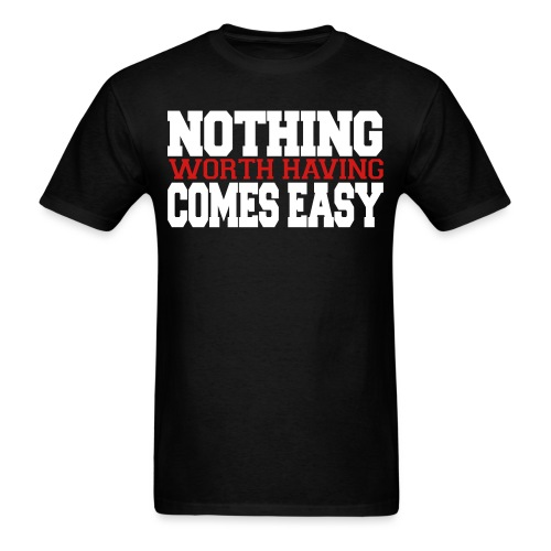 Nothing Comes Easy - Men's T-Shirt