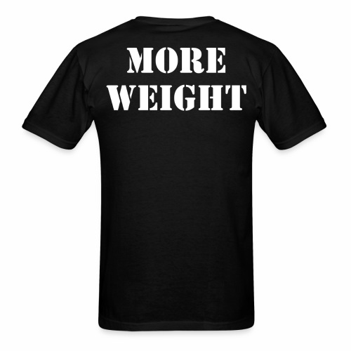 """""""More weight"""" Quote by Giles Corey in 1692. - Men's T-Shirt"""