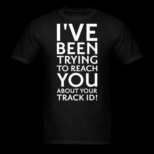 Trying To Reach You.. Track ID! - Men's T-Shirt