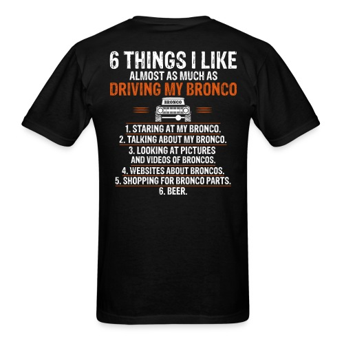 Ford Bronco 6 things I like Bronco Truck Design - Men's T-Shirt