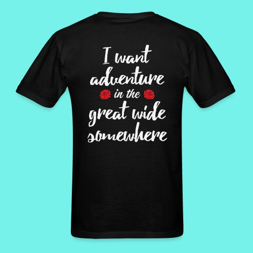I want adventure in the great wide somewhere shirt - Men's T-Shirt
