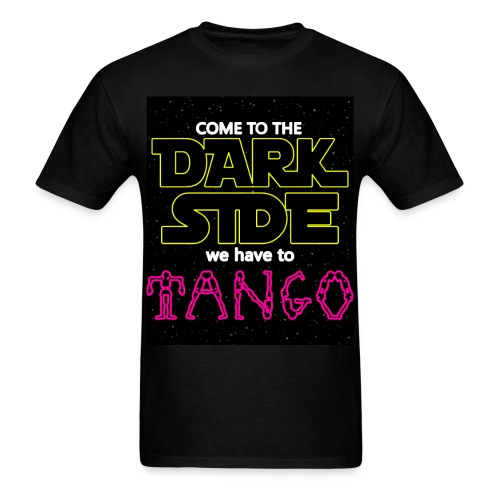 COME TO THE DARK SIDE WE HAVE TO TANGOO - Men's T-Shirt