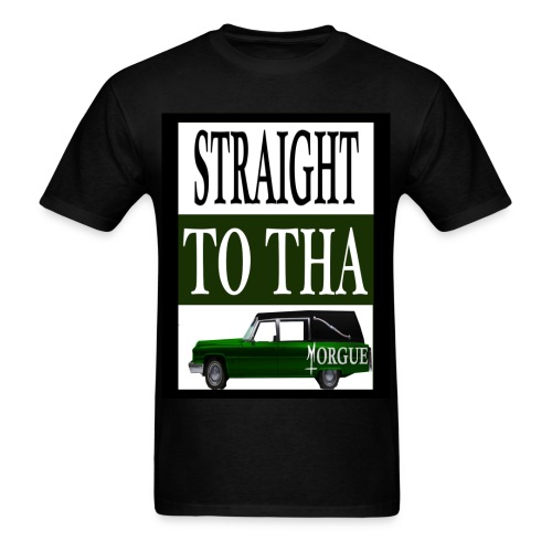 Straight To Tha Morgue - Men's T-Shirt