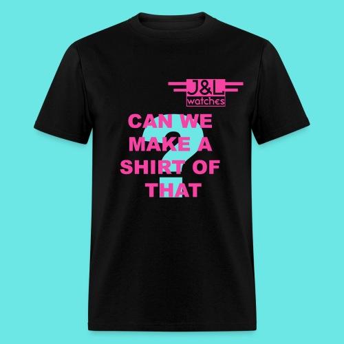 Can We Make a Shirt - Men's T-Shirt