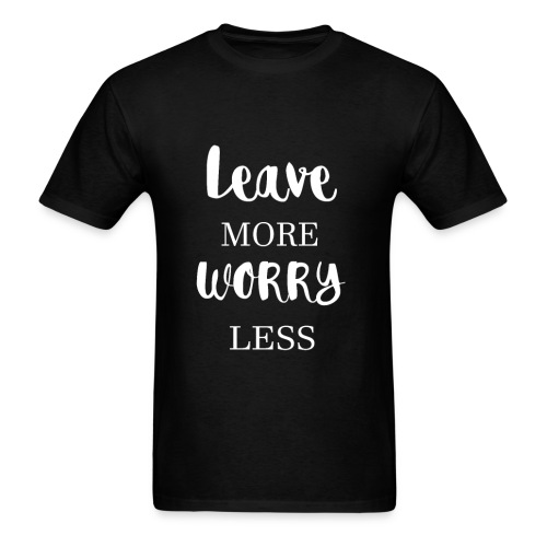 Leave more worry less - Men's T-Shirt