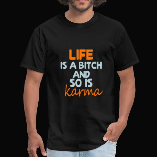 Life is a bitch and so is karma - Men's T-Shirt
