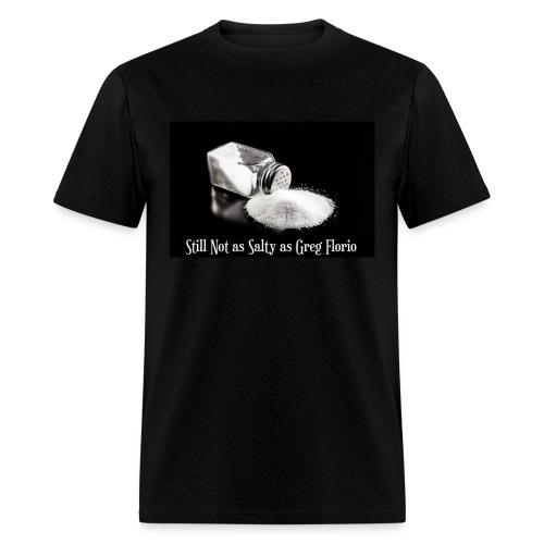 Still Not As Salty As Greg Florio - Men's T-Shirt