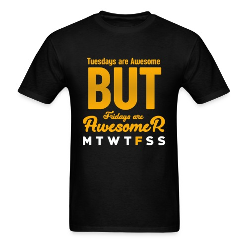 Tuesdays Are Awesome But Fridays Are Awesomer Tee - Men's T-Shirt
