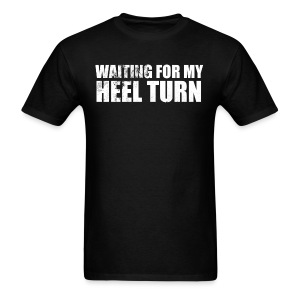 Waiting For My Heel Turn - Men's T-Shirt