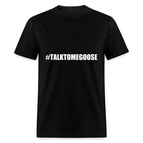 TALKTOMEGOOSE TEE - Men's T-Shirt