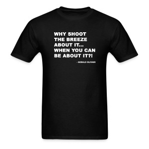 Shoot The Breeze About It Be About It - Men's T-Shirt