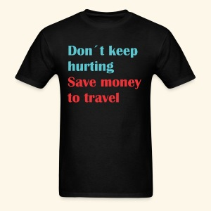 Dont Keep Hurting, Save Money Travel - Men's T-Shirt