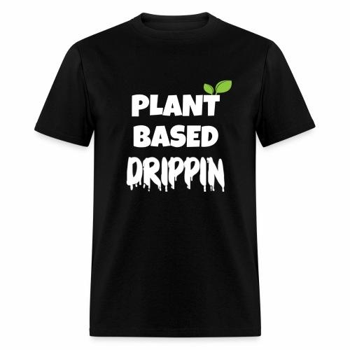 Plant Based Drippin - Men's T-Shirt
